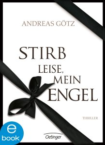Andreas Götz - Stirb leise, mein Engel
