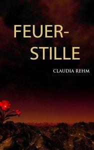 Claudia Rehm - Feuerstille