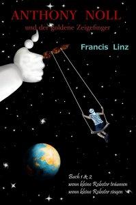 Francis Linz - Anthony Noll und der goldene Zeigefinger Band 1 & 2