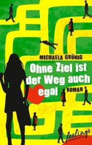 Michaela Grünig - Ohne Weg ist das Ziel auch egal