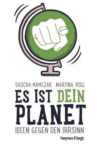 Es ist dein Planet - Ideen gegen den Irrsinn