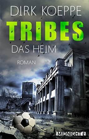 Dirk Koeppe: Tribes - Das Heim, Band 1