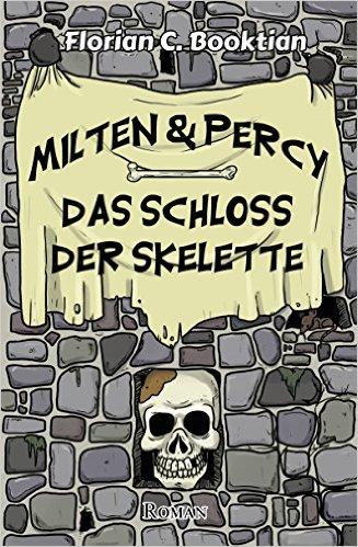 Florian C. Booktian: Milton & Percy - Das Schloss der Skelette