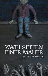 Alexander Stapper - 2 Seiten einer Mauer