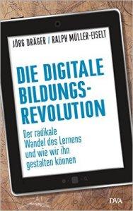 Die digitale Bildungsrevolution von Jörg Dräger und Ralph Müller-Eiselt