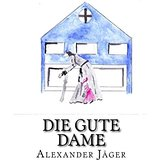 Alexander Jäger - Die gute Dame