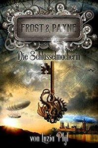 Luzia Pfyl - Frost & Payne - Die Schlüsselmacherin